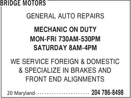 Bridge Motors (204-786-8498) - Display Ad - FRONT END ALIGNMENTS GENERAL AUTO REPAIRS MECHANIC ON DUTY MON-FRI 730AM-530PM SATURDAY 8AM-4PM WE SERVICE FOREIGN & DOMESTIC & SPECIALIZE IN BRAKES AND FRONT END ALIGNMENTS GENERAL AUTO REPAIRS MECHANIC ON DUTY MON-FRI 730AM-530PM SATURDAY 8AM-4PM WE SERVICE FOREIGN & DOMESTIC & SPECIALIZE IN BRAKES AND