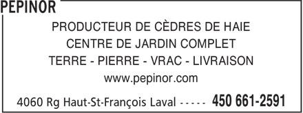 Pepinor (450-661-2591) - Annonce illustrée======= - PRODUCTEUR DE CÈDRES DE HAIE CENTRE DE JARDIN COMPLET TERRE - PIERRE - VRAC - LIVRAISON www.pepinor.com