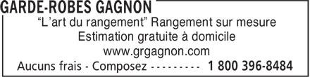 """Garde-Robes Gagnon (1-800-396-8484) - Annonce illustrée======= - """"L'art du rangement"""" Rangement sur mesure Estimation gratuite à domicile www.grgagnon.com"""