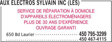 Les Aux Electros Sylvain Inc (450-795-3299) - Annonce illustrée======= - AUX ELECTROS SYLVAIN INC (LES) SERVICE DE RÉPARATION À DOMICILE D'APPAREILS ÉLECTROMÉNAGERS PLUS DE 30 ANS D'EXPÉRIENCE OUVRAGE GARANTI --------------------- 450 795-3299 650 Bd Laurier 450 467-4115 -----------------------------------