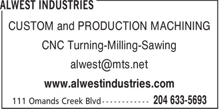 Alwest Industries (204-633-5693) - Annonce illustrée======= - CUSTOM and PRODUCTION MACHINING CNC Turning-Milling-Sawing alwest@mts.net www.alwestindustries.com