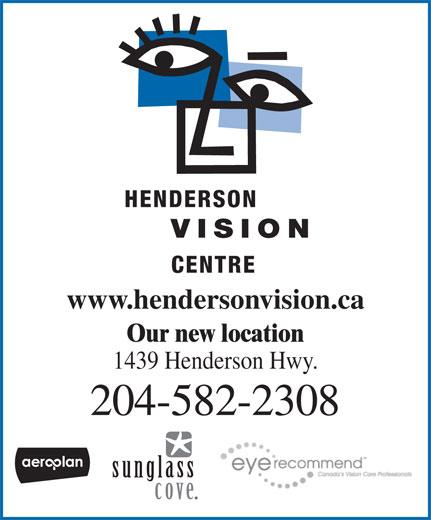 Henderson Vision Centre (204-582-2308) - Annonce illustrée======= - HENDERSON VISION CENTRE www.hendersonvision.ca Our new location 1439 Henderson Hwy. 204-582-2308