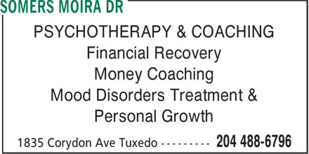 Dr Somers Moira (204-488-6796) - Display Ad - PSYCHOTHERAPY & COACHING Financial Recovery Money Coaching Mood Disorders Treatment & Personal Growth  PSYCHOTHERAPY & COACHING Financial Recovery Money Coaching Mood Disorders Treatment & Personal Growth