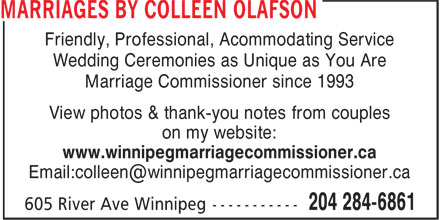 Marriages By Colleen Olafson (204-284-6861) - Annonce illustrée======= - Friendly, Professional, Acommodating Service Wedding Ceremonies as Unique as You Are Marriage Commissioner since 1993 View photos & thank-you notes from couples on my website: www.winnipegmarriagecommissioner.ca