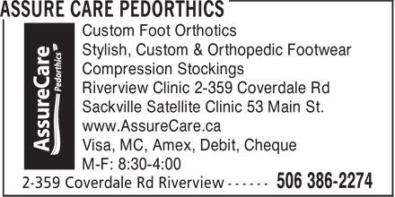 Assure Care Pedorthics (506-386-2274) - Annonce illustrée======= - Custom Foot Orthotics Stylish, Custom & Orthopedic Footwear Compression Stockings Riverview Clinic 2-359 Coverdale Rd Sackville Satellite Clinic 53 Main St. www.AssureCare.ca Visa, MC, Amex, Debit, Cheque M-F: 8:30-4:00