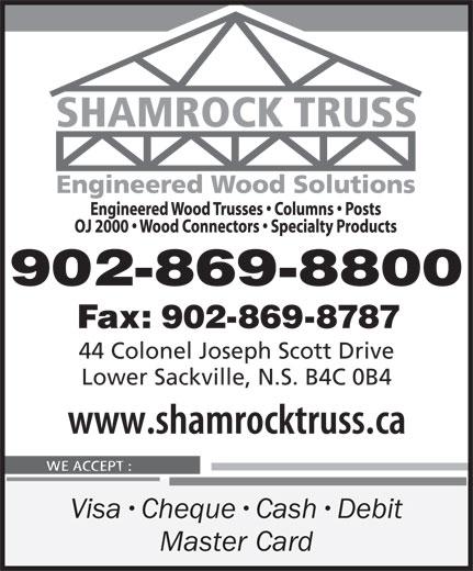 Shamrock Truss (902-869-8800) - Display Ad - 902-869-8800 Fax: 902-869-8787 44 Colonel Joseph Scott Drive Lower Sackville, N.S. B4C 0B4 Visa Cheque Cash Debit Master Card 902-869-8800 Fax: 902-869-8787 44 Colonel Joseph Scott Drive Lower Sackville, N.S. B4C 0B4 Visa Cheque Cash Debit Master Card