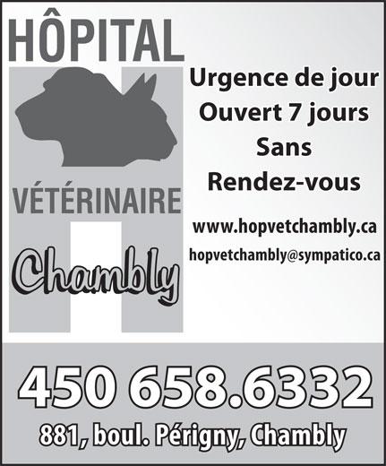 Hôpital Vétérinaire Chambly (450-658-6332) - Display Ad - Urgence de jour Sans Ouvert 7 jours Rendez-vous www.hopvetchambly.ca 450 658.6332 881, boul. Périgny, Chambly