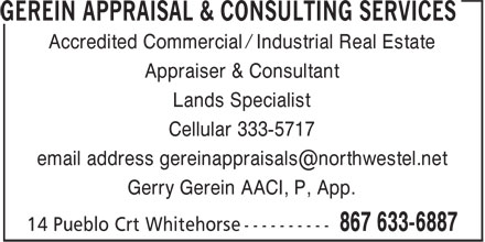 Gerein Appraisal & Consulting Services (867-633-6887) - Annonce illustrée======= - Accredited Commercial / Industrial Real Estate Appraiser & Consultant Lands Specialist Cellular 333-5717 email address gereinappraisals@northwestel.net Gerry Gerein AACI, P, App.
