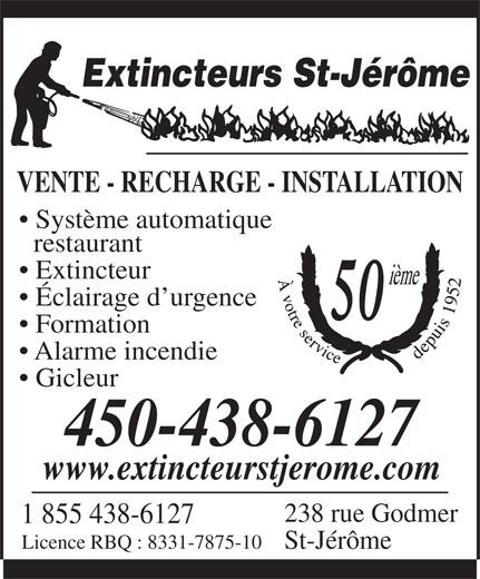 Extincteurs St-Jérôme (450-438-6127) - Annonce illustrée======= - Extincteurs St-Jérôme VENTE - RECHARGE - INSTALLATION Système automatique restaurant Extincteur Éclairage d urgence 50 Formation Alarme incendie Gicleur 450-438-6127 www.extincteurstjerome.com 238 rue Godmer 1 855 438-6127 Licence RBQ : 8331-7875-10 St-Jérôme