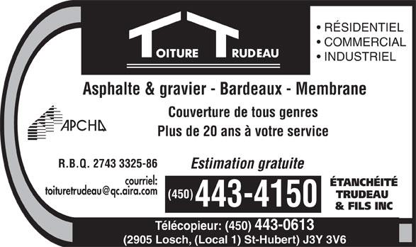 Etanchéité Trudeau & Fils Inc (450-443-4150) - Annonce illustrée======= - RÉSIDENTIEL COMMERCIAL INDUSTRIEL Asphalte & gravier - Bardeaux - Membrane Couverture de tous genres Plus de 20 ans à votre service R.B.Q. 2743 3325-86 Estimation gratuite courriel: ÉTANCHÉITÉ toituretrudeau@qc.aira.com TRUDEAU (450) 443-4150 & FILS INC Télécopieur: (450) 443-0613 (2905 Losch, (Local 1) St-Hubert) J3Y 3V6