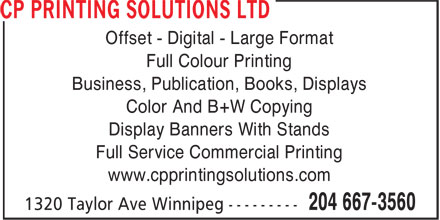 CP Printing Solutions (204-667-3560) - Annonce illustrée======= - Offset - Digital - Large Format Full Colour Printing Business, Publication, Books, Displays Color And B+W Copying Display Banners With Stands Full Service Commercial Printing www.cpprintingsolutions.com  Offset - Digital - Large Format Full Colour Printing Business, Publication, Books, Displays Color And B+W Copying Display Banners With Stands Full Service Commercial Printing www.cpprintingsolutions.com