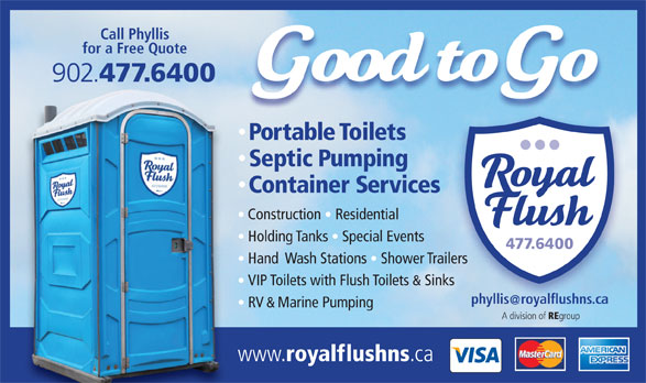 Royal Flush (902-477-6400) - Annonce illustrée======= - Call Phyllis for a Free Quote 902. 477.6400 Portable Toilets Septic Pumping Container Services Construction   Residential Holding Tanks   Special Events 477.6400 Hand  Wash Stations   Shower Trailers iler VIP Toilets with Flush Toilets & Sinks phyllisroyalflushns.ca RV & Marine Pumping A division of RE group www. royalflushns .ca