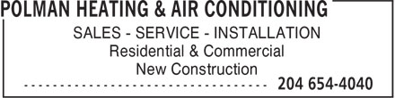Polman Heating & Air Conditioning (204-654-4040) - Display Ad - Residential & Commercial New Construction SALES - SERVICE - INSTALLATION SALES - SERVICE - INSTALLATION Residential & Commercial New Construction SALES - SERVICE - INSTALLATION Residential & Commercial New Construction