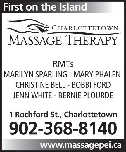 Charlottetown Massage Therapy (902-368-8140) - Display Ad - www.massagepei.ca First on the Island RMTs MARILYN SPARLING - MARY PHALEN CHRISTINE BELL - BOBBI FORD JENN WHITE - BERNIE PLOURDE 1 Rochford St., Charlottetown 902-368-8140