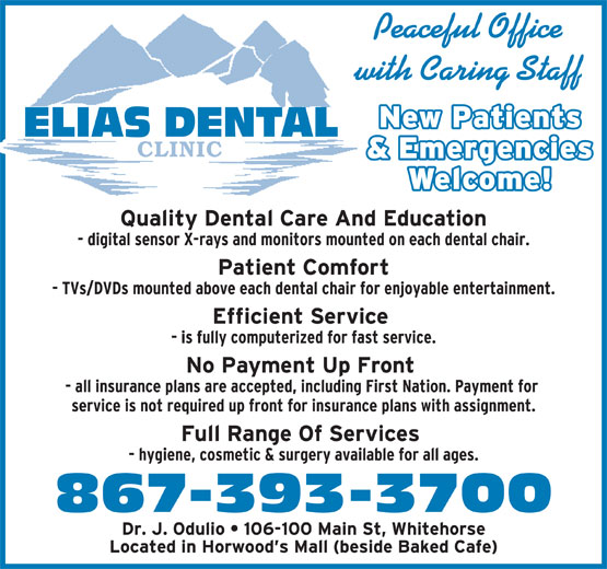Elias Dental Clinic (867-393-3700) - Display Ad - 867-393-3700 Peaceful Office with Caring Staff ELIAS DENTAL CLINIC