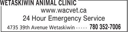 Wetaskiwin Animal Clinic (780-352-7006) - Display Ad - www.wacvet.ca 24 Hour Emergency Service