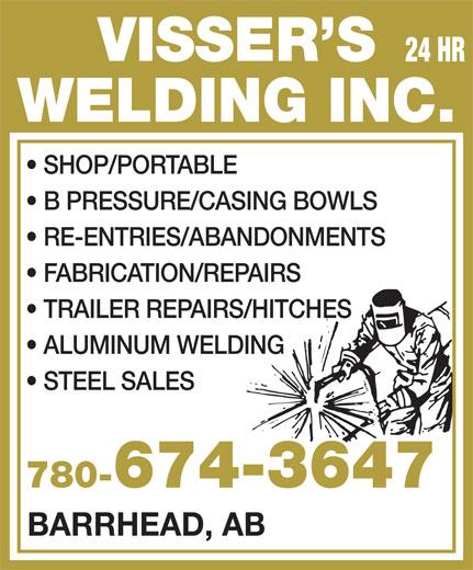 Visser's Welding Inc (780-674-3647) - Display Ad - VISSER S 24 HR WELDING INC. SHOP/PORTABLE B PRESSURE/CASING BOWLS RE-ENTRIES/ABANDONMENTS FABRICATION/REPAIRS TRAILER REPAIRS/HITCHES ALUMINUM WELDING STEEL SALES 780-674-3647780- BARRHEAD, AB  VISSER S 24 HR WELDING INC. SHOP/PORTABLE B PRESSURE/CASING BOWLS RE-ENTRIES/ABANDONMENTS FABRICATION/REPAIRS TRAILER REPAIRS/HITCHES ALUMINUM WELDING STEEL SALES 780-674-3647780- BARRHEAD, AB