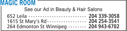 Magic Room (204-943-6702) - Display Ad - See our Ad in Beauty & Hair Salons 652 Leila ------------------------- 1615 St Mary's Rd ----------------- 264 Edmonton St Winnipeg --------
