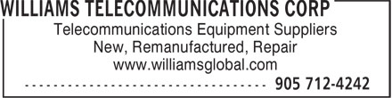 Williams Telecommunications Corp (1-800-982-3333) - Annonce illustrée======= - Telecommunications Equipment Suppliers New, Remanufactured, Repair www.williamsglobal.com  Telecommunications Equipment Suppliers New, Remanufactured, Repair www.williamsglobal.com  Telecommunications Equipment Suppliers New, Remanufactured, Repair www.williamsglobal.com  Telecommunications Equipment Suppliers New, Remanufactured, Repair www.williamsglobal.com