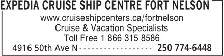 Expedia Cruise Ship Centres (250-774-6448) - Annonce illustrée======= - www.cruiseshipcenters.ca/fortnelson Cruise & Vacation Specialists Toll Free 1 866 315 8586