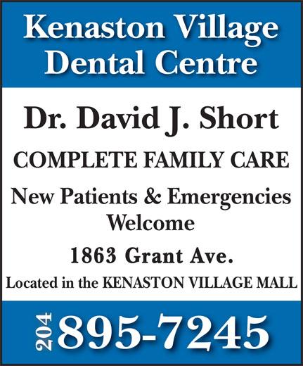 Kenaston Village Dental Centre (204-895-7245) - Annonce illustrée======= - Located in the KENASTON VILLAGE MALL 895-7245 204 Kenaston Village Dental Centre Dr. David J. Short COMPLETE FAMILY CARE New Patients & Emergencies Welcome 1863 Grant Ave.