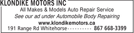 Klondike Motors Inc (867-668-3399) - Display Ad - All Makes & Models Auto Repair Service See our ad under Automobile Body Repairing www.klondikemotors.ca