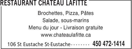 Restaurant Château Lafitte (450-472-1414) - Annonce illustrée======= - Brochettes, Pizza, Pâtes Salade, sous-marins Menu du jour - Livraison gratuite www.chateaulafitte.ca