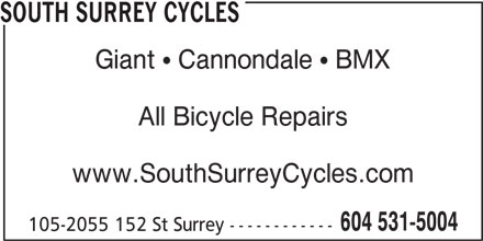South Surrey Cycles (604-531-5004) - Display Ad - SOUTH SURREY CYCLES Giant   Cannondale   BMX All Bicycle Repairs www.SouthSurreyCycles.com 604 531-5004 105-2055 152 St Surrey ------------