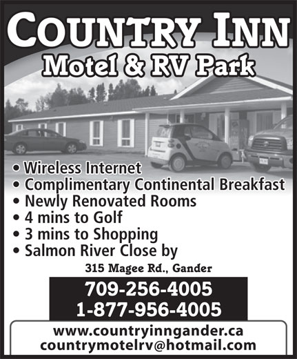 Country Inn Motel & RV Park (709-256-4005) - Annonce illustrée======= - COUNTRY INN Motel & RV Park Wireless Internet Complimentary Continental Breakfast Newly Renovated Rooms 4 mins to Golf 3 mins to Shopping Salmon River Close by 315 Magee Rd., Gander 709-256-4005 1-877-956-4005 www.countryinngander.ca countrymotelrv hotmail.com