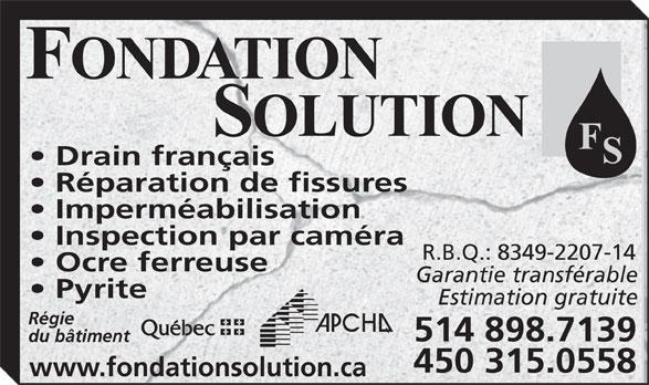 Fondation Solution (514-898-7139) - Annonce illustrée======= - Drain français Réparation de fissures Imperméabilisation Inspection par caméra R.B.Q.: 8349-2207-14 Ocre ferreuse Garantie transférable Pyrite Estimation gratuite Régie 514 898.7139 du bâtiment 450 315.0558 www.fondationsolution.ca