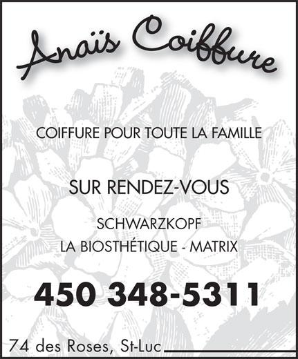 Anaïs Coiffure (450-348-5311) - Annonce illustrée======= - e Anaïs Coiffur COIFFURE POUR TOUTE LA FAMILLE SUR RENDEZ-VOUS SCHWARZKOPF LA BIOSTHÉTIQUE - MATRIX 450 348-5311 74 des Roses, St-Luc