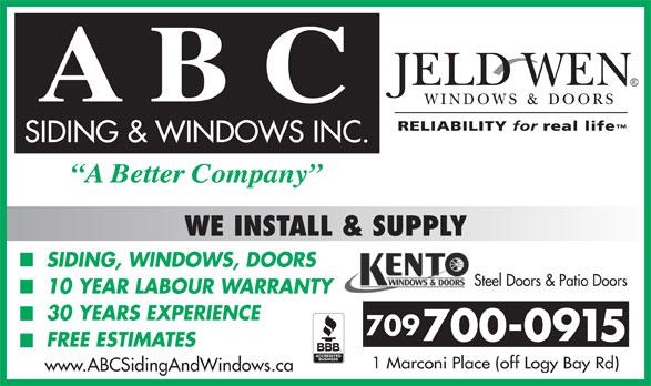 ABC Siding & Windows (709-579-8288) - Annonce illustrée======= - WE INSTALL & SUPPLY SIDING, WINDOWS, DOORS Steel Doors & Patio Doors 10 YEAR LABOUR WARRANTY 30 YEARS EXPERIENCE 709 700-0915 FREE ESTIMATES 1 Marconi Place (off Logy Bay Rd) www.ABCSidingAndWindows.ca