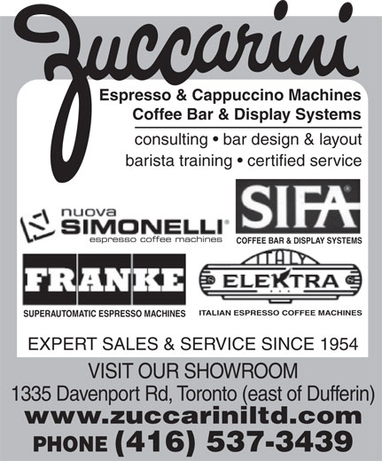 Zuccarini Importing Company Ltd (416-537-3439) - Annonce illustrée======= - Espresso & Cappuccino Machines Coffee Bar & Display Systems consulting   bar design & layout barista training   certified service espresso coffee machines COFFEE BAR & DISPLAY SYSTEMS ITALIAN ESPRESSO COFFEE MACHINES SUPERAUTOMATIC ESPRESSO MACHINES EXPERT SALES & SERVICE SINCE 1954 VISIT OUR SHOWROOM 1335 Davenport Rd, Toronto (east of Dufferin) www.zuccariniltd.com PHONE (416) 537-3439 Espresso & Cappuccino Machines Coffee Bar & Display Systems consulting   bar design & layout barista training   certified service espresso coffee machines COFFEE BAR & DISPLAY SYSTEMS ITALIAN ESPRESSO COFFEE MACHINES SUPERAUTOMATIC ESPRESSO MACHINES EXPERT SALES & SERVICE SINCE 1954 VISIT OUR SHOWROOM 1335 Davenport Rd, Toronto (east of Dufferin) www.zuccariniltd.com PHONE (416) 537-3439