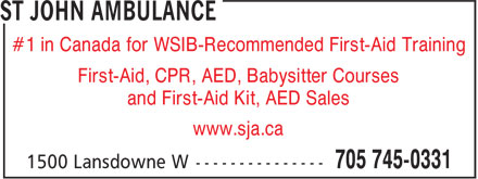 St John Ambulance (705-745-0331) - Annonce illustrée======= - #1 in Canada for WSIB-Recommended First-Aid Training First-Aid, CPR, AED, Babysitter Courses and First-Aid Kit, AED Sales www.sja.ca #1 in Canada for WSIB-Recommended First-Aid Training First-Aid, CPR, AED, Babysitter Courses and First-Aid Kit, AED Sales www.sja.ca