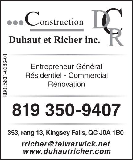 Construction Duhaut et Richer Inc (819-350-9407) - Display Ad - Entrepreneur Général Résidentiel - Commercial Rénovation RBQ: 5631-0386-01 819 350-9407 353, rang 13, Kingsey Falls, QC J0A 1B0 rricher@telwarwick.net www.duhautricher.com