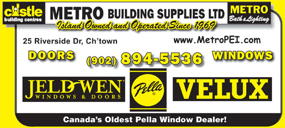 Metro Building Supplies Ltd (902-894-5536) - Annonce illustrée======= - METRO Island Owned and Operated Since 1969 25 Riverside Dr, Ch town DOORS WINDOWS (902) 894-5536 Canada s Oldest Pella Window Dealer!