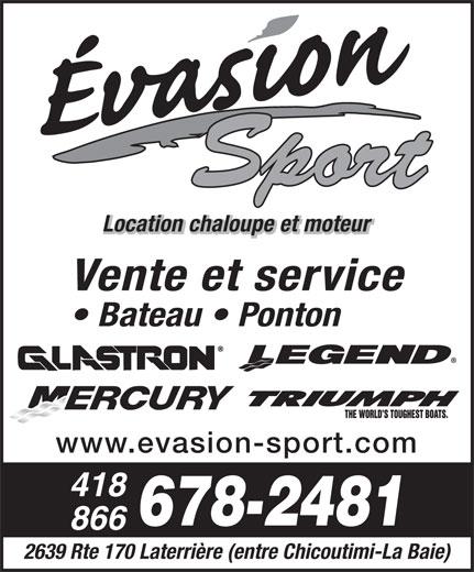 Evasion Sport (418-678-2481) - Annonce illustrée======= - Location chaloupe et moteur Vente et service Bateau   Ponton www.evasion-sport.com 418 678-2481 866 2639 Rte 170 Laterrière (entre Chicoutimi-La Baie)