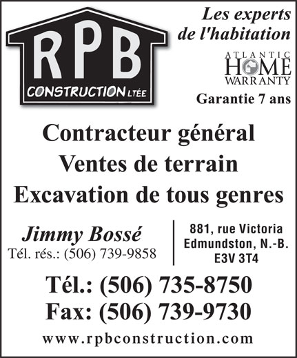 R P B Construction Ltée (506-735-8750) - Display Ad - 881, rue Victoria Edmundston, N.-B. Tél. rés.: (506) 739-9858 E3V 3T4 www.rpbconstruction.com