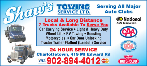 Shaw's Towing Service Ltd (902-894-4012) - Annonce illustrée======= - Auto Clubs Local & Long Distance 7 Trucks Available To Serve You Car Carrying Service   Light & Heavy Duty Wheel Lift   RV Towing   Boosting Motorcycles    Car Door Unlocking Tractor Trailer Flatbed (Landoll) Service 24 HOUR SERVICE Charlottetown, 419 Mt Edward Rd 902-894-4012 Serving All Major