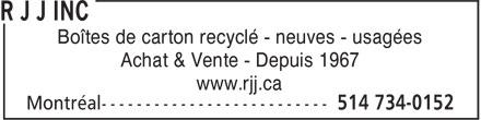 R J J Inc (514-734-0152) - Annonce illustrée======= - Boîtes de carton recyclé - neuves - usagées Achat & Vente - Depuis 1967 www.rjj.ca  Boîtes de carton recyclé - neuves - usagées Achat & Vente - Depuis 1967 www.rjj.ca