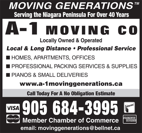 A-1 Moving Co (905-684-3995) - Display Ad - Serving the Niagara Peninsula For Over 40 Years Locally Owned & Operated Local & Long Distance   Professional Service HOMES, APARTMENTS, OFFICES PROFESSIONAL PACKING SERVICES & SUPPLIES PIANOS & SMALL DELIVERIES www.a-1movinggenerations.ca Call Today For A No Obligation Estimate 905 684-3995 Member Chamber of Commerce TM MOVING GENERATIONS