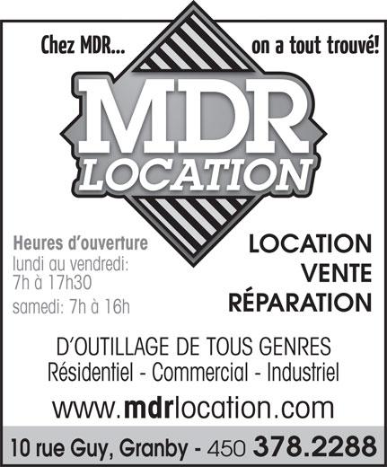 Location M D R Inc (450-378-2288) - Annonce illustrée======= - LOCATIONLO Heures d ouvertureerture lundi au vendredi:di: VENTE 7h à 17h30 RÉPARATION samedi: 7h à 16h D OUTILLAGE DE TOUS GENRES Résidentiel - Commercial - Industriel www. mdr location.com 10 rue Guy, Granby - 450 378.2288