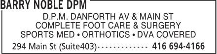 Barry Noble DPM (416-694-4166) - Annonce illustrée======= - D.P.M. DANFORTH AV & MAIN ST COMPLETE FOOT CARE & SURGERY SPORTS MED • ORTHOTICS • DVA COVERED
