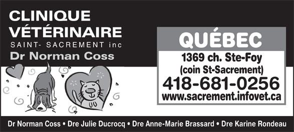 Clinique Vétérinaire Saint-Sacrement inc (418-681-0256) - Annonce illustrée======= - SAINT- SACREMENT inc QUÉBEC 1369 ch. Ste-Foy (coin St-Sacrement) 418-681-0256 www.sacrement.infovet.ca Dr Norman Coss   Dre Julie Ducrocq   Dre Anne-Marie Brassard   Dre Karine Rondeau