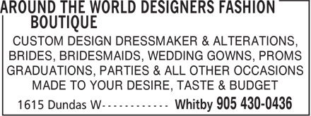 Around The World Designers Fashion Boutique (905-430-0436) - Annonce illustrée======= - CUSTOM DESIGN DRESSMAKER & ALTERATIONS, BRIDES, BRIDESMAIDS, WEDDING GOWNS, PROMS GRADUATIONS, PARTIES & ALL OTHER OCCASIONS MADE TO YOUR DESIRE, TASTE & BUDGET  CUSTOM DESIGN DRESSMAKER & ALTERATIONS, BRIDES, BRIDESMAIDS, WEDDING GOWNS, PROMS GRADUATIONS, PARTIES & ALL OTHER OCCASIONS MADE TO YOUR DESIRE, TASTE & BUDGET  CUSTOM DESIGN DRESSMAKER & ALTERATIONS, BRIDES, BRIDESMAIDS, WEDDING GOWNS, PROMS GRADUATIONS, PARTIES & ALL OTHER OCCASIONS MADE TO YOUR DESIRE, TASTE & BUDGET  CUSTOM DESIGN DRESSMAKER & ALTERATIONS, BRIDES, BRIDESMAIDS, WEDDING GOWNS, PROMS GRADUATIONS, PARTIES & ALL OTHER OCCASIONS MADE TO YOUR DESIRE, TASTE & BUDGET