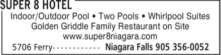Super 8 (905-356-0052) - Display Ad - Indoor/Outdoor Pool • Two Pools • Whirlpool Suites Golden Griddle Family Restaurant on Site www.super8niagara.com