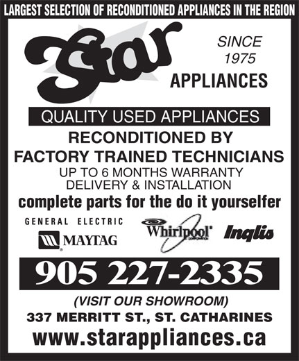 Star Appliances (905-227-2335) - Annonce illustrée======= - RECONDITIONED BY FACTORY TRAINED TECHNICIANS UP TO 6 MONTHS WARRANTY LARGEST SELECTION OF RECONDITIONED APPLIANCES IN THE REGION SINCE 1975 APPLIANCES QUALITY USED APPLIANCES (VISIT OUR SHOWROOM) 337 MERRITT ST., ST. CATHARINES www.starappliances.ca DELIVERY & INSTALLATION complete parts for the do it yourselfer 905 227-2335