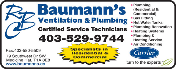 Baumann's Ventilation & Plumbing Ltd (403-529-9744) - Display Ad - Plumbing (Residential & Commercial) Gas Fitting Hot Water Tanks Plumbing Renovation Certified Service Technicians Heating Systems Plumbing & Heating Service 403-529-9744 Air Conditioning Specialists in Residential & Commercial www.baumanns.ca
