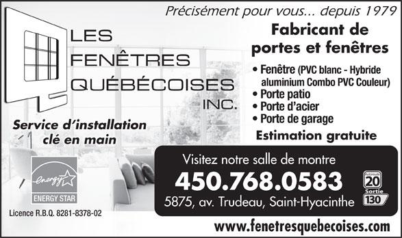 Les Fenêtres Québecoises Inc (450-774-1244) - Display Ad - Fenêtre (PVC blanc - Hybride aluminium Combo PVC Couleur) Porte patio Porte d acier Porte de garage Service d installationService d installation Estimation gratuite clé en mainclé en main Visitez notre salle de montre 450.768.0583 ENERGYSTAR 5875, av. Trudeau, Saint-Hyacinthe Licence R.B.Q. 8281-8378-02 www.fenetresquebecoises.com Précisément pour vous... depuis 1979 Fabricant de portes et fenêtres