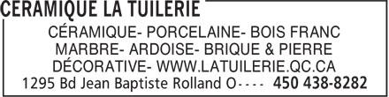 La Tuilerie Saint-Jerôme (450-438-8282) - Display Ad - CÉRAMIQUE- PORCELAINE- BOIS FRANC MARBRE- ARDOISE- BRIQUE & PIERRE DÉCORATIVE- WWW.LATUILERIE.QC.CA  CÉRAMIQUE- PORCELAINE- BOIS FRANC MARBRE- ARDOISE- BRIQUE & PIERRE DÉCORATIVE- WWW.LATUILERIE.QC.CA  CÉRAMIQUE- PORCELAINE- BOIS FRANC MARBRE- ARDOISE- BRIQUE & PIERRE DÉCORATIVE- WWW.LATUILERIE.QC.CA  CÉRAMIQUE- PORCELAINE- BOIS FRANC MARBRE- ARDOISE- BRIQUE & PIERRE DÉCORATIVE- WWW.LATUILERIE.QC.CA
